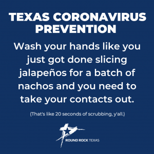 Image that reads Texas Coronavirus Prevention: Wash your hands like you just got done slicing jalapenus for a batch of nachos and you need to take your contacts out. (That's like 20 seconds of scrubbing y'all.)